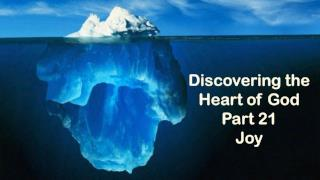 Discovering the Heart of God Part 21 Joy
