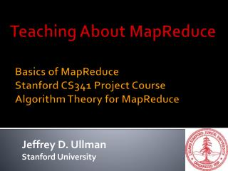 Basics of  MapReduce Stanford CS341 Project Course Algorithm Theory for  MapReduce
