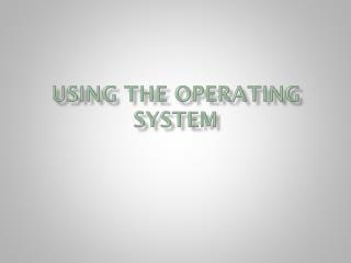 Using the Operating System