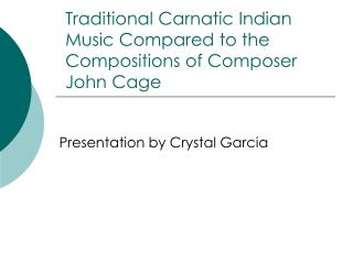 Traditional Carnatic Indian Music Compared to the Compositions of Composer John Cage