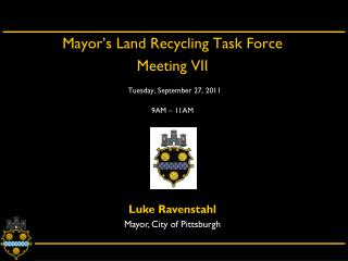 Mayor's Land Recycling Task Force  Meeting VII Tuesday, September 27, 2011 9AM – 11AM