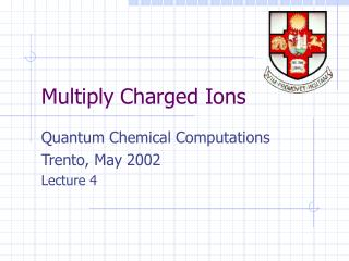 Multiply Charged Ions
