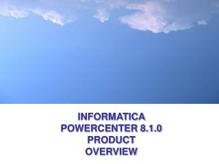 INFORMATICA POWERCENTER 8.1.0 PRODUCT OVERVIEW