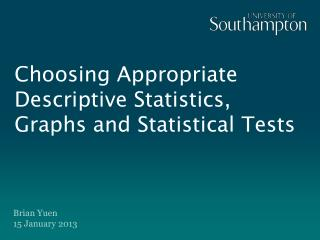 Choosing Appropriate Descriptive Statistics, Graphs and Statistical Tests