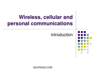 Wireless, cellular and personal communications