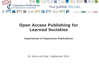 Open Access  Publishing for  Learned Societies Experiences of Copernicus Publications