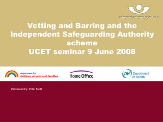 Vetting and Barring and the  Independent Safeguarding Authority scheme UCET seminar 9 June 2008