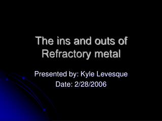 The ins and outs of Refractory metal