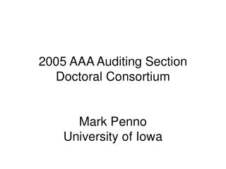 2005 AAA Auditing Section Doctoral Consortium Mark Penno University of Iowa