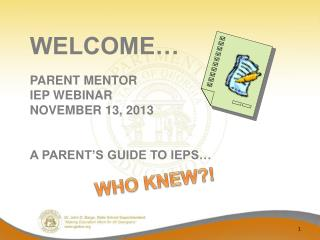 WELCOME… PARENT MENTOR  IEP WEBINAR NOVEMBER 13,  2013 A PARENT'S GUIDE TO IEPS…