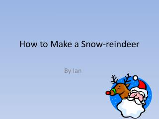 How to Make a  Snow-reindeer