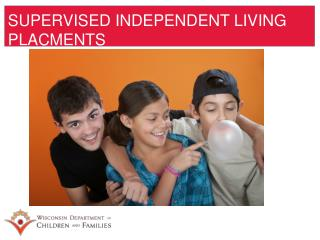 SUPERVISED INDEPENDENT LIVING PLACMENTS