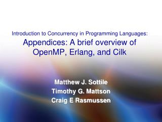 Introduction to Concurrency in Programming Languages: Appendices: A brief overview of OpenMP, Erlang, and Cilk