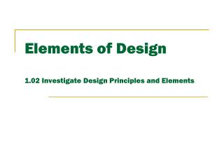 Elements of Design 1.02 Investigate Design Principles and Elements
