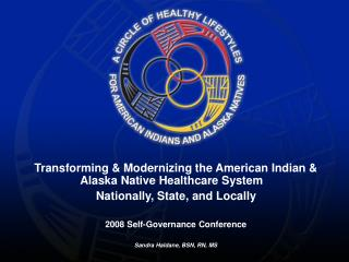 Transforming & Modernizing the American Indian & Alaska Native Healthcare System Nationally, State, and Locall