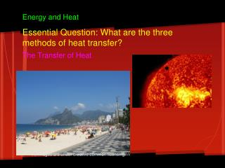 Essential Question:  What are the three methods of heat transfer ? The Transfer of Heat