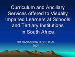 Curriculum and Ancillary Services offered to Visually Impaired Learners at Schools and Tertiary Institutions in South Af