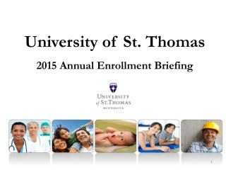 University of  St.  Thomas 2015 Annual Enrollment Briefing