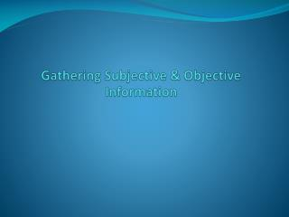 Gathering Subjective  & Objective Information