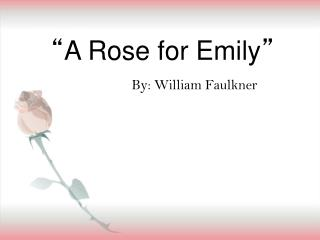 """"""" A Rose for Emily """""""