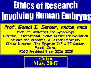 Prof. Gamal I. Serour ,  FRCOG, FRCS Prof. of Obstetrics and Gynecology