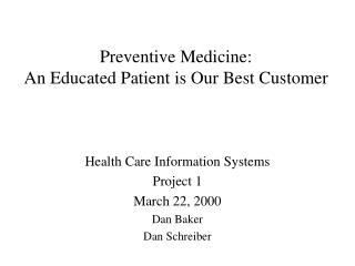 Preventive Medicine:  An Educated Patient is Our Best Customer