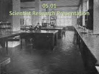 05.01 Scientist Research Presentation