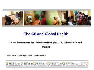 The G8 and Global Health A key instrument: the Global Fund to Fight AIDS, Tuberculosis and Malaria