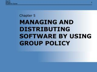 MANAGING AND DISTRIBUTING SOFTWARE BY USING GROUP POLICY