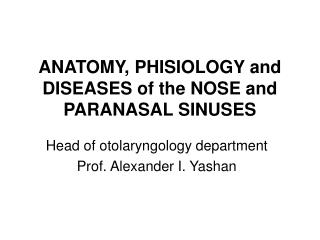 ANATOMY, PHISIOLOGY and DISEASES of the NOSE and PARANASAL SINUSES