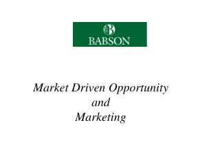 Market Driven Opportunity  and  Marketing