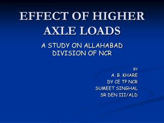 EFFECT OF HIGHER AXLE LOADS