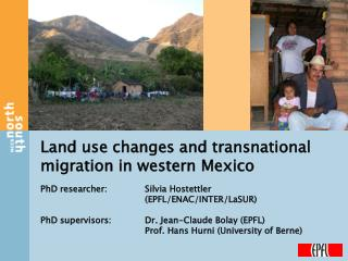 Land use changes and transnational migration in western Mexico  PhD researcher:  Silvia Hostettler        EPFL