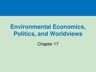 Environmental Economics, Politics, and Worldviews