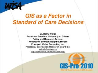 GIS as a Factor in  Standard of Care Decisions Dr. Barry Wellar