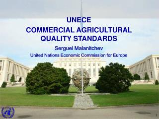 UNECE COMMERCIAL AGRICULTURAL QUALITY STANDARDS Serguei Malanitchev
