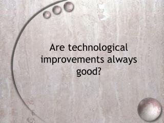 Are technological improvements always good?