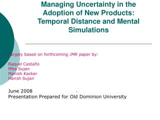 Managing Uncertainty in the Adoption of New Products:  Temporal Distance and Mental Simulations
