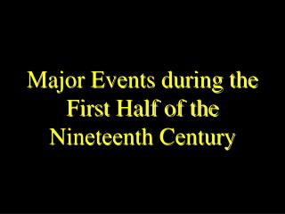 Major Events during the First Half of the Nineteenth Century