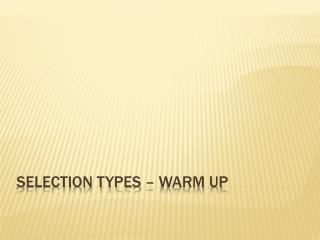 Selection Types – Warm up