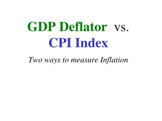 GDP Deflator   vs.  CPI Index