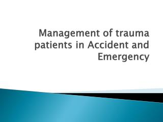 Management of trauma patients in Accident and Emergency