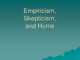 Empiricism, Skepticism,  and Hume
