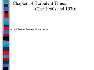 Chapter 14 Turbulent Times                     (The 1960s and 1970s