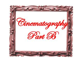 Cinematography Part B