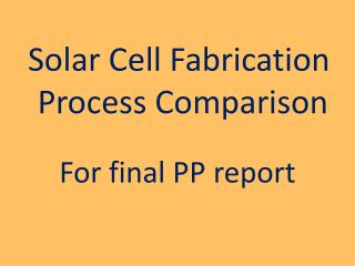 Solar Cell Fabrication   Process Comparison