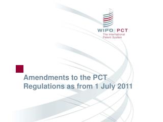 Amendments to the PCT Regulations as from 1 July 2011