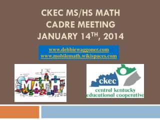 CKEC MS/HS Math  cadre meeting  January 14 th , 2014