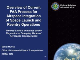 Overview of Current FAA Process for Airspace Integration of Space Launch and Reentry Operations