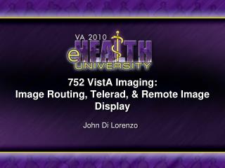 752 VistA Imaging: Image Routing,  Telerad , & Remote Image Display